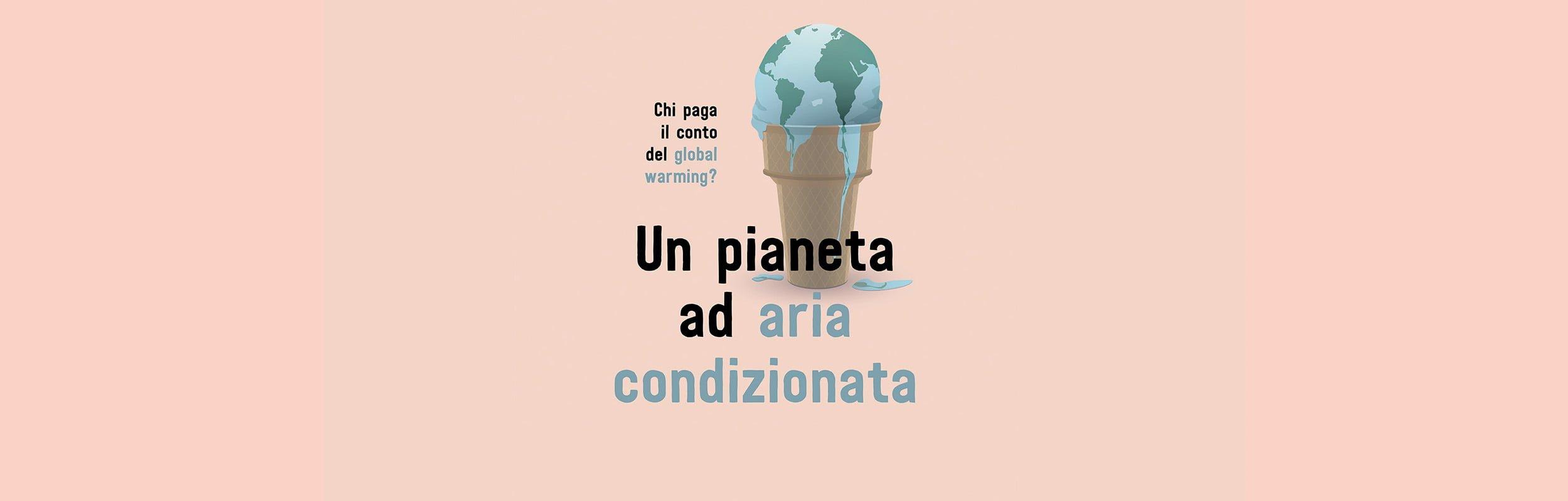 """""""Un pianeta ad aria condizionata. Chi paga il conto del global warming?"""""""