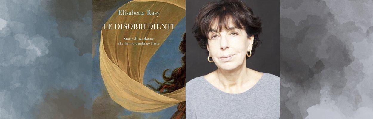 "Elisabetta Rasy presenta ""Le disobbedienti"""